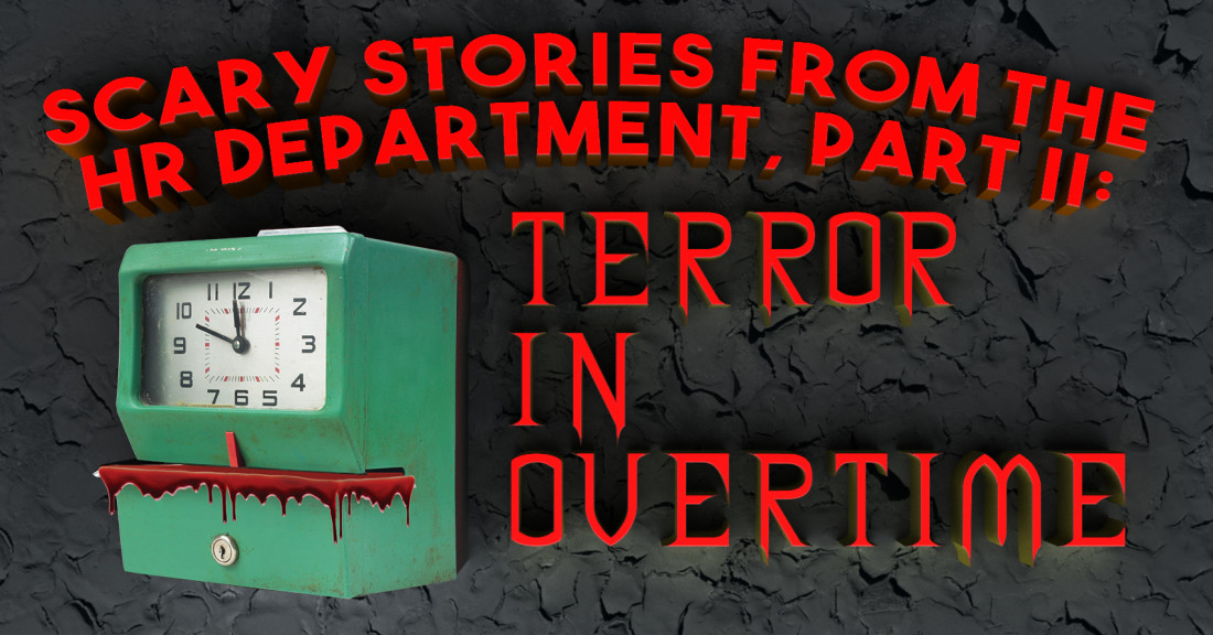 Scary Stories for HR Professionals, Part II: TERROR IN OVERTIME